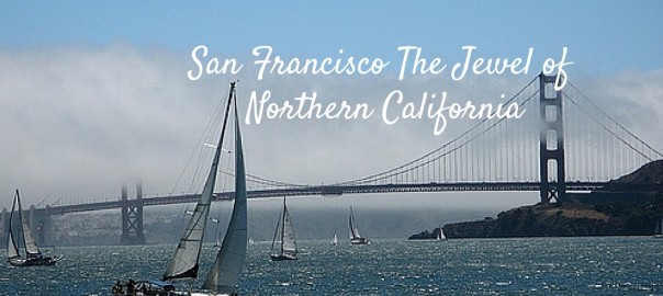 San Francisco The Jewel of Northern California