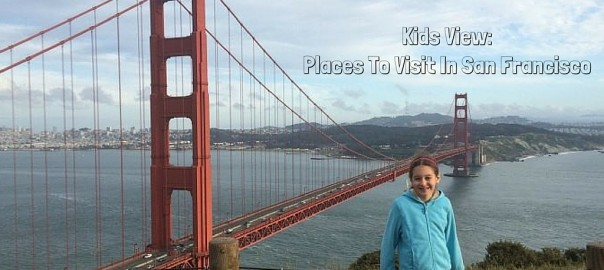 Kids View: Places To Visit In San Francisco