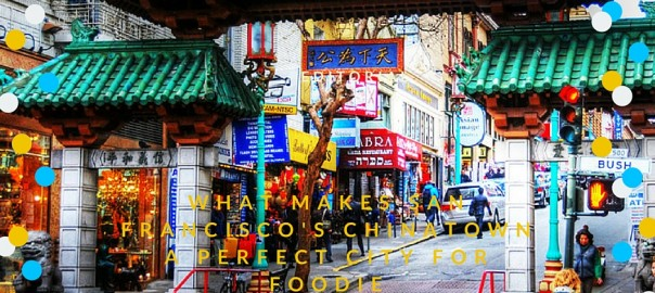 San Francisco's Chinatown A Perfect City For Foodie