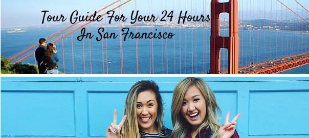 Tour Guide For Your 24 Hours in San Francisco